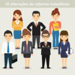 A reforma trabalhista começou, conheça 10 novas alterações na CLT
